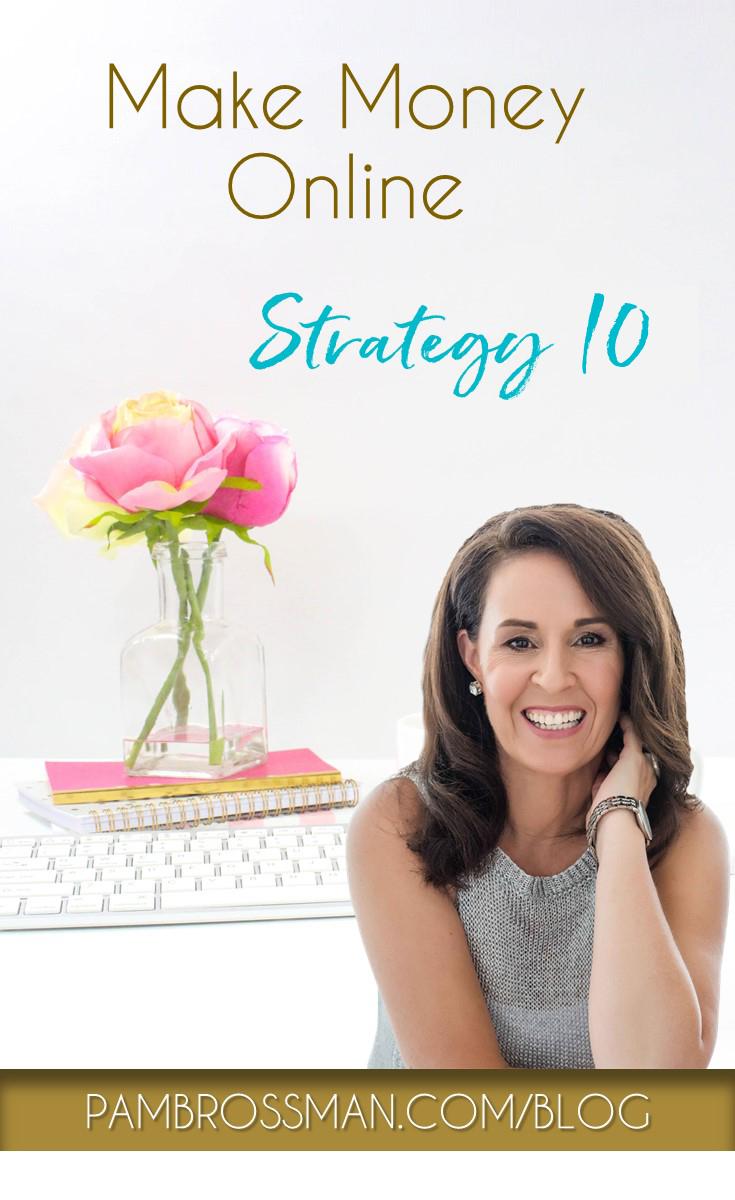 Make Money Online Tip 10 - Pam Brossman